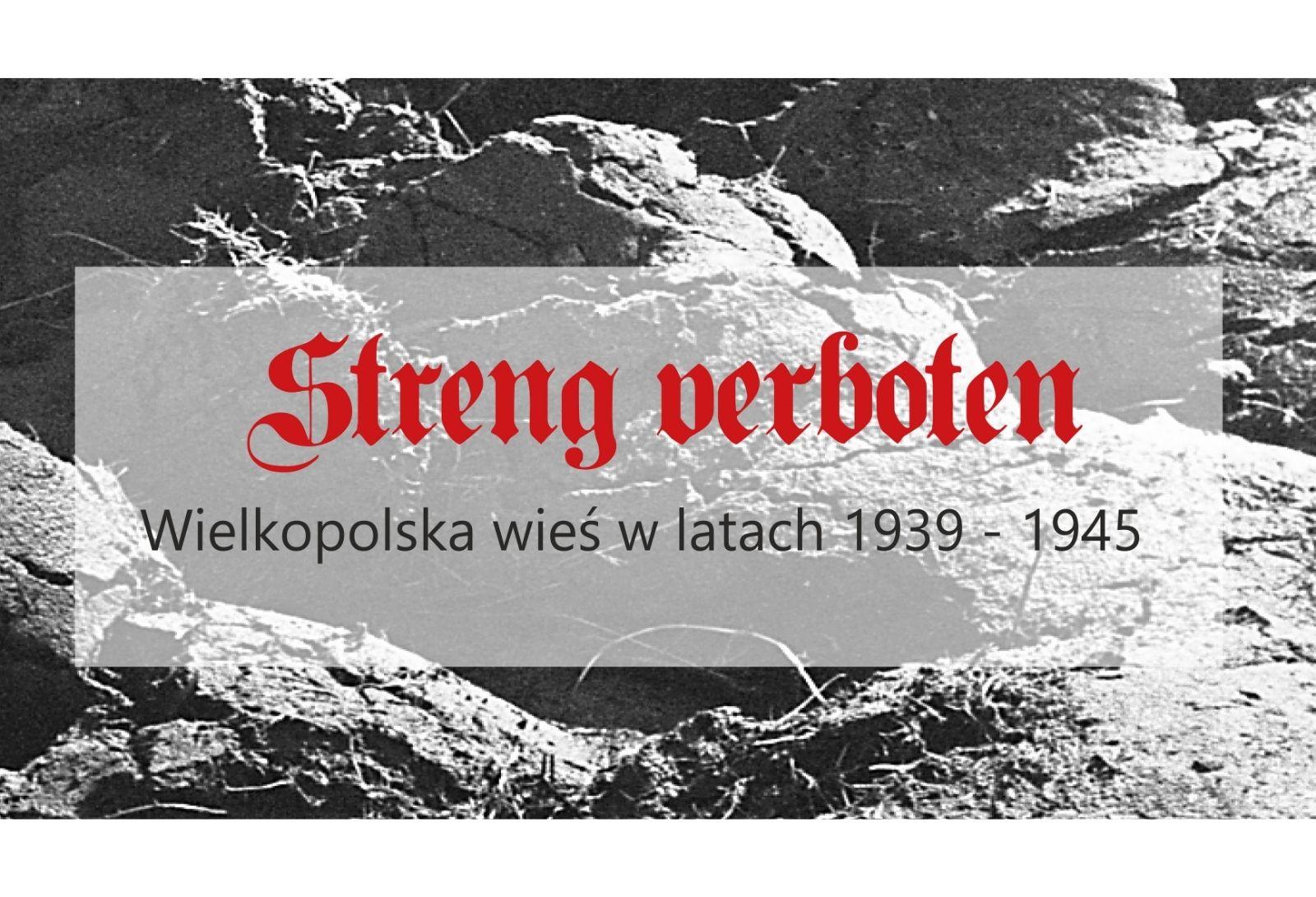 Streng verboten. Wielkopolska wieś w latach 1939-1945